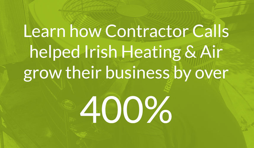 How Contractor Calls helped Irish Heating & Air grow their business by over 400%
